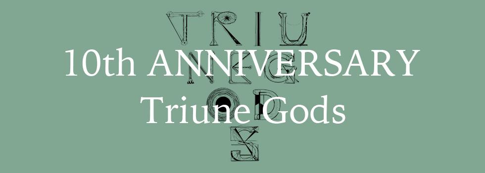 Triune Gods 10th Anniversary